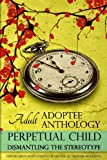 Perpetual Child: Adult Adoptee Anthology: Dismantling the Stereotype (The AN-YA Project)