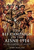BATTLE ON THE AISNE 1914: The BEF and the Birth of the Western Front: Jerry Murland: 9781848847699: Amazon.com: Books