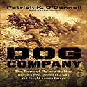 Dog Company: The Boys of Pointe Du Hoc - the Rangers Who Landed at D-Day and Fought Across Europe (       UNABRIDGED) by Patrick K. O'Donnell Narrated by John Pruden