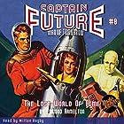 Captain Future: The Lost World of Time Hörbuch von Edmond Hamilton,  Radio Archives Gesprochen von: Milton Bagby