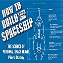 How to Build Your Own Space Ship: The Science of Personal Space Travel Audiobook by Piers Bizony Narrated by Rupert Holliday Evans