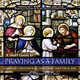 img - for A Short Guide to Praying as a Family: Growing Together in Faith and Love Each Day book / textbook / text book
