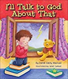 I'll Talk to God About That