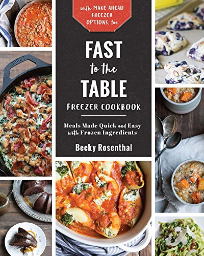 Fast to the Table Freezer Cookbook: Freezer-Friendly Recipes and Frozen Food Shortcuts by Becky Rosenthal