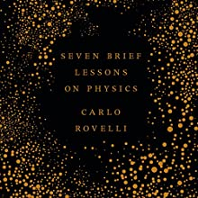 Seven Brief Lessons on Physics (       UNABRIDGED) by Carlo Rovelli Narrated by Carlo Rovelli