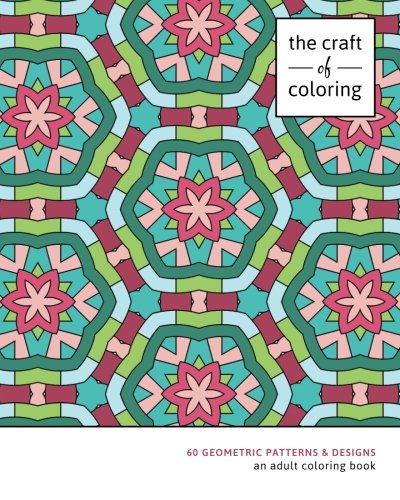 The Craft of Coloring: 60 Geometric Patterns & Designs