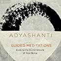 Guided Meditations: Evoking the Divine Ground of Your Being Speech by Adyashanti Narrated by Adyashanti