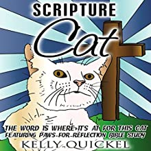 Scripture Cat: The Word Is Where It's at for This Cat, Featuring Paws for Reflection Bible Study Audiobook by Kelly Quickel Narrated by Victoria Phelps