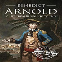 Benedict Arnold: A Life From Beginning to End Audiobook by  Hourly History Narrated by Derek Jeck