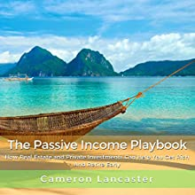 The Passive Income Playbook: How Real Estate and Private Investments Can Help You Get Rich and Retire Early Audiobook by Cameron Lancaster Narrated by Michael Driggs