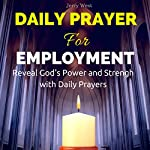 Daily Prayer for Employment: Reveal God's Power and Strength with Daily Prayers | Jerry West