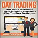 Day Trading: 2 Manuscripts: A Beginner's Guide to Day Trading and Day Trading Strategies Audiobook by Matthew Maybury Narrated by Mark Shumka
