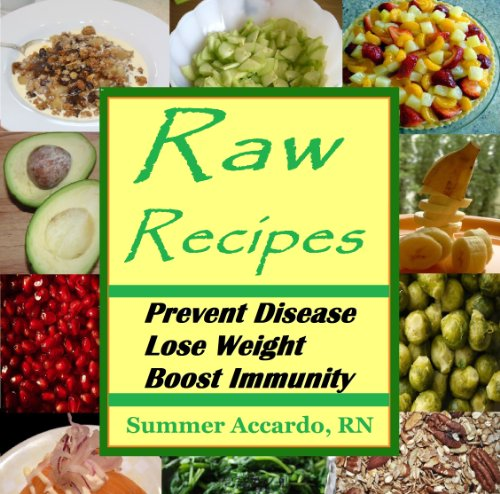 Raw Recipes: Prevent Disease, Lose Weight and Boost Immunity by Summer Accardo