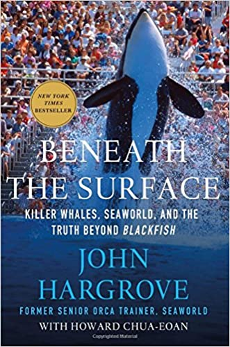 Beneath the Surface: Killer Whales, SeaWorld, and the Truth Beyond Blackfish written by John Hargrove