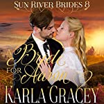 Mail Order Bride: A Bride for Aaron: Sun River Brides, Book 8 | Karla Gracey