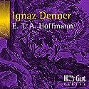 Ignaz Denner Hörbuch von E. T. A. Hoffmann Gesprochen von: Johannes Steck
