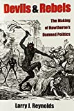 img - for Devils and Rebels: The Making of Hawthorne's Damned Politics by Reynolds, Larry J. (July 22, 2010) Paperback book / textbook / text book