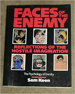 faces of the enemy sam keen 1 the image of the enemy and the process of change jerome d frank professor emeritus of psychiatry, johns hopkins university school of.