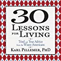 30 Lessons for Living: Tried and True Advice from the Wisest Americans Audiobook by Karl Pillemer Ph.D. Narrated by Sean Pratt