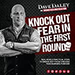 Knock Out Fear in the First Round | Dave Daley