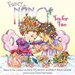 Fancy Nancy: Tea for Two (       UNABRIDGED) by Jane O'Connor, Robin Preiss Glasser Narrated by Chloe Hennessee