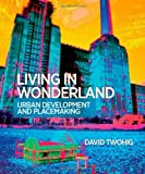 Living in Wonderland: Urban development and placemaking