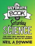 The Ultimate Book of Saturday Science: The Very Best Backyard Science Experiments You Can Do Yourself