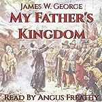 My Father's Kingdom: A Novel of Puritan New England | James W. George