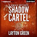 The Shadow Cartel: Dominic Grey (       UNABRIDGED) by Layton Green Narrated by Peter Berkrot