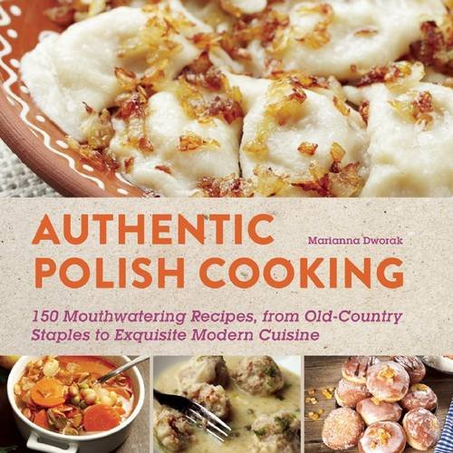 Authentic Polish Cooking: 120 Mouthwatering Recipes, from Old-Country Staples to Exquisite Modern Cuisine (Polish Cooking compare prices)