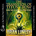 The Transition of Titus Crow: Cthulhu Mythos Series, Book 2 Audiobook by Brian Lumley Narrated by Simon Vance