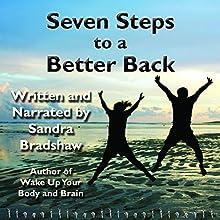 Seven Steps to a Better Back | Livre audio Auteur(s) : Sandra Bradshaw Narrateur(s) : Sandra Bradshaw