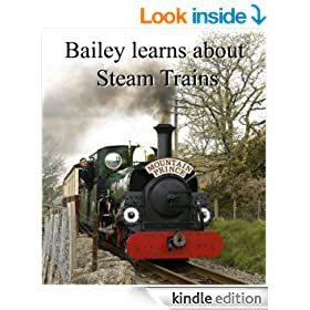 Bailey learns about Steam Trains (The Adventures of Percy, Bailey & Adria Book 12)