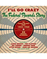 I'll Go Crazy: The Federal Records Story 1955-1960