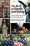 img - for The A-Z of Death and Dying: Social, Medical, and Cultural Aspects book / textbook / text book