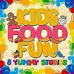 Kid's Food Fun: 8 Yummy Stories   Roger William Wade