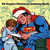 DC Comics Christmas Coloring Book: Comic, Comic Strip, Super Heroes, Hero, Vilains, The Flash, Wonderwoman, Lex Luthor, Present, Gift, Coloring, Thanksgiving, DC, Anime, Marvel, America, Liberty, USA