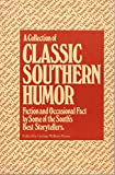 img - for A Collection of Classic Southern Humor: Fiction and Occasional Fact by Some of the South's Best Story-Tellers book / textbook / text book