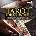 Tarot for Beginners: A Guide to Psychic Tarot Reading, Real Tarot Card Meanings, and Simple Tarot Spreads Hörbuch von Lisa Chamberlain Gesprochen von: Kris Keppeler