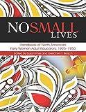 No Small Lives: Handbook of North American Early Women Adult Educators, 1925-1950