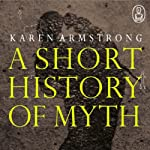 A Short History of Myth | Karen Armstrong