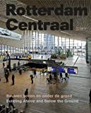 Rotterdam Centraal: Building Above and Below the Ground