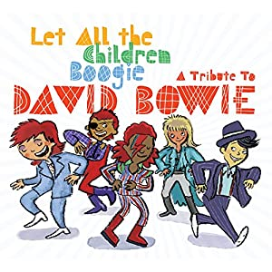 Let All The Children Boogie: A Tribute To David Bowie
