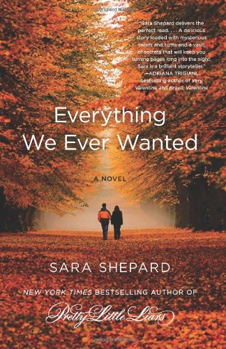 Everything We Ever Wanted: A Novel - Sara Shepard