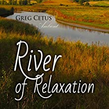 River of Relaxation: Progressive Tension Reduction Technique Audiobook by Greg Cetus Narrated by Greg Cetus