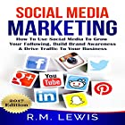 Social Media Marketing: Learn Strategies on How to Use FaceBook, YouTube, Instagram and Twitter to Grow Your Following, Build Brand Awareness and Drive Traffic to Your Business Hörbuch von R.M. Lewis Gesprochen von: Michael C. Jones