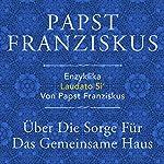 Enzyklika Laudato Si': Über die Sorge für das gemeinsame Haus |  Papst Franziskus