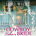 The Cowboy Takes a Bride (       UNABRIDGED) by Lori Wilde Narrated by C. J. Critt