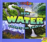 img - for How Water Shapes the Earth (Science Kids: The Changing Earth) book / textbook / text book