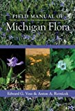 img - for Field Manual of Michigan Flora by Reznicek, Anton A., Voss, Edward G., U-M Herbarium (2012) Hardcover book / textbook / text book